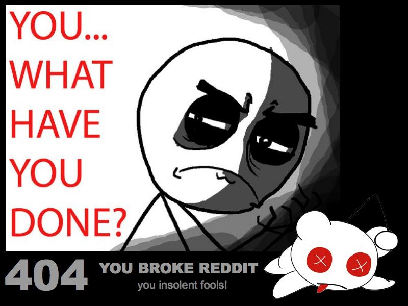 Reddit 404 Page You Broke Reddit